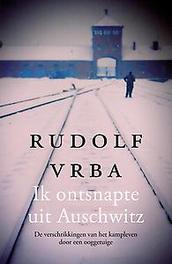 Ik ontsnapte uit Auschwitz. de verschrikkingen van het kampleven door een ooggetuige, Rudolf Vrba, Hardcover