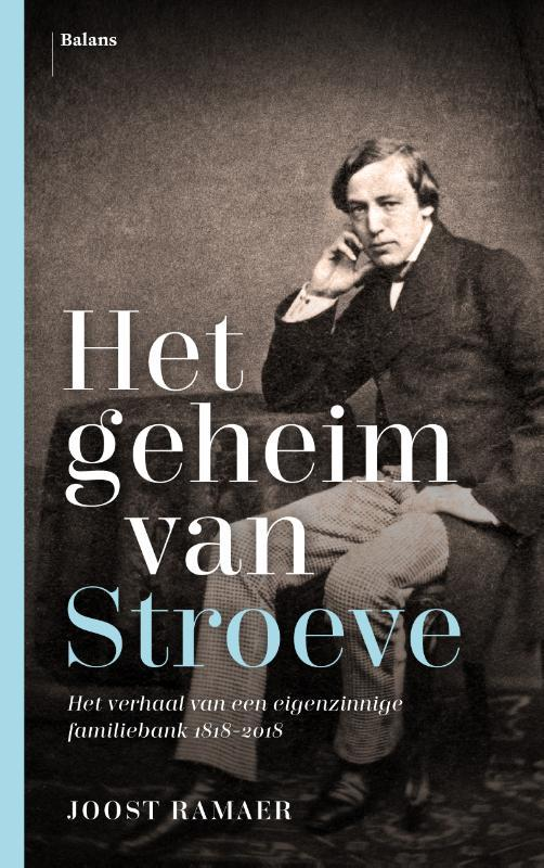 Het geheim van Stroeve. Het verhaal van een eigenzinnige familiebank 1818-2018, Joost Ramaer, Paperb