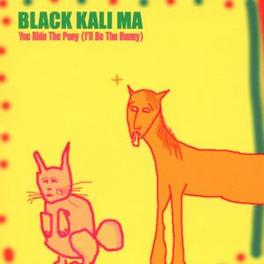 YOU RIDE THE PONY (I'LL BE THE BUNNY) BLACK KALI MA, CD