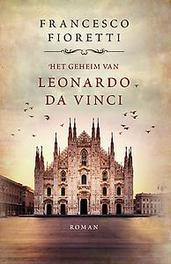 Het geheim van Leonardo da Vinci Milaan, 1495. Leonardo is bezig met een nieuw meesterwerk, maar een reeks verontrustende gebeurtenissen leidt hem af, Francesco Fioretti, Paperback