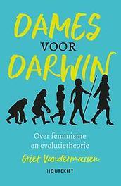 Dames voor Darwin over feminisme en evolutietheorie, Griet Vandermassen, Paperback