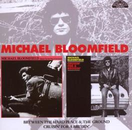 BETWEEN THE HARD../CRUISI ..PLACE & GROUND/CRUISIN' FOR A BRUISIN Audio CD, MICHAEL BLOOMFIELD, CD