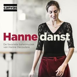 HANNE DANST (CANVAS) DE FAVORIETE BALLETMUZIEK VAN HANNE DECOUTERE V/A, CD