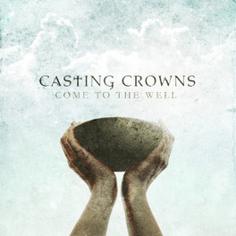COME TO THE WELL CHRISTIAN ROCK GROUP CASTING CROWNS, CD