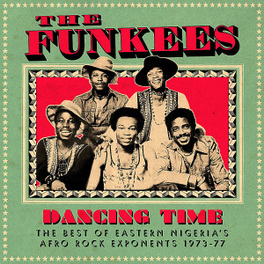 DANCING TIME - THE BEST.. .. OF EASTERN NIGERIA'S AFRO ROCK EXPONENTS 1973-77 FUNKEES, Vinyl LP