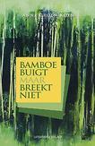 Bamboe buigt maar breekt niet