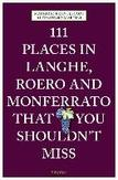 111 Places in Langhe, Roero...