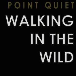 WALKING IN THE WILD POINT QUIET, CD
