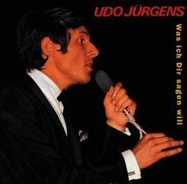WAS ICH DIR SAGEN WILL Audio CD, UDO JURGENS, CD