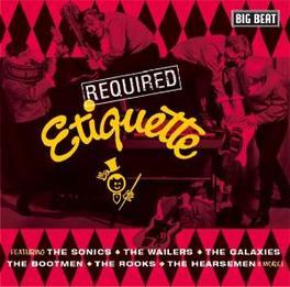 REQUIRED ETIQUETTE W/ WAILERS, SONICS, BOOTMEN, ROOKS, GALAXIES Audio CD, V/A, CD
