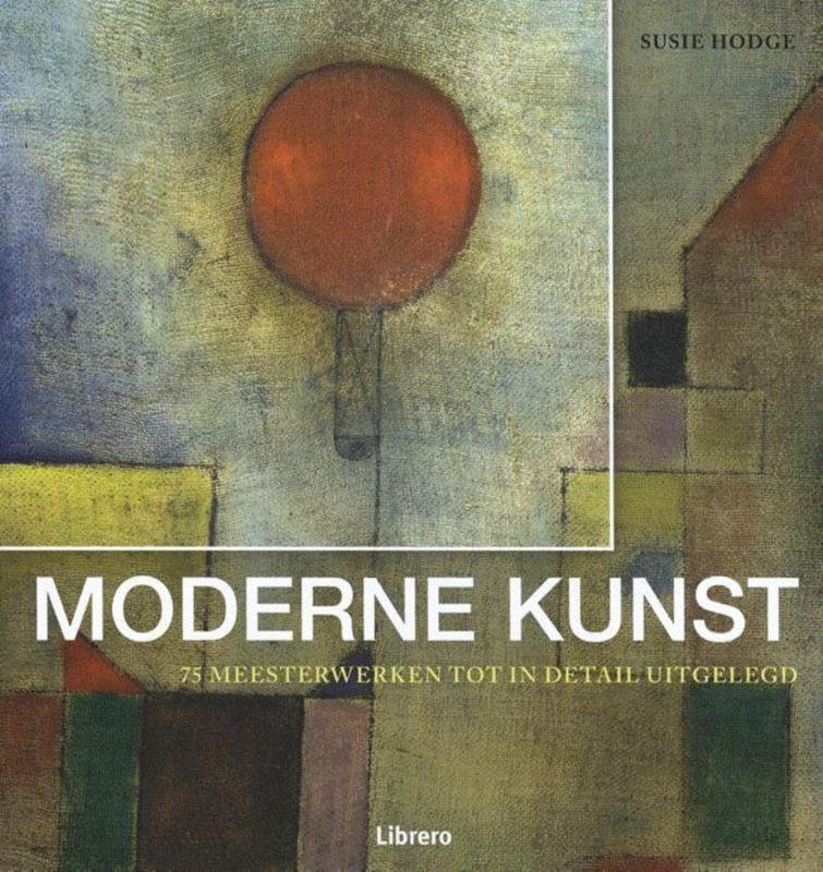 Moderne kunst in detail 75 meesterwerken tot in detail uitgelegd, Susie Hodge, Hardcover