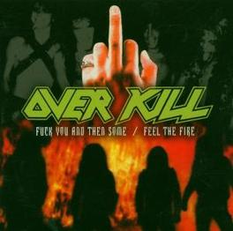 FUCK YOU AND THEN.. ..FEEL THE FIRE Audio CD, OVERKILL, CD