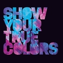 SHOW YOUR TRUE COLORS
