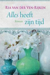 Alles heeft zijn tijd Ria van der Ven - Rijken, Hardcover