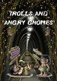 Trolls and angry gnomes