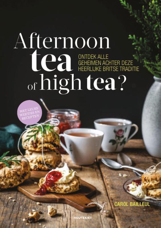 Afternoon tea of high tea? ontdek alle geheimen achter deze heerlijke Britse traditie, Carol Bailleul, Paperback