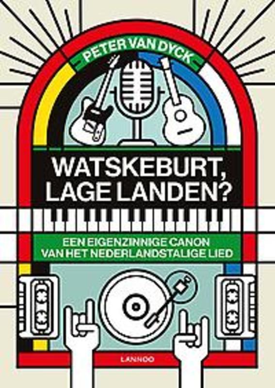 Watskeburt, Lage Landen? Een eigenzinnige canon van het Nederlandstalige lied, Van Dyck, Peter, Hardcover