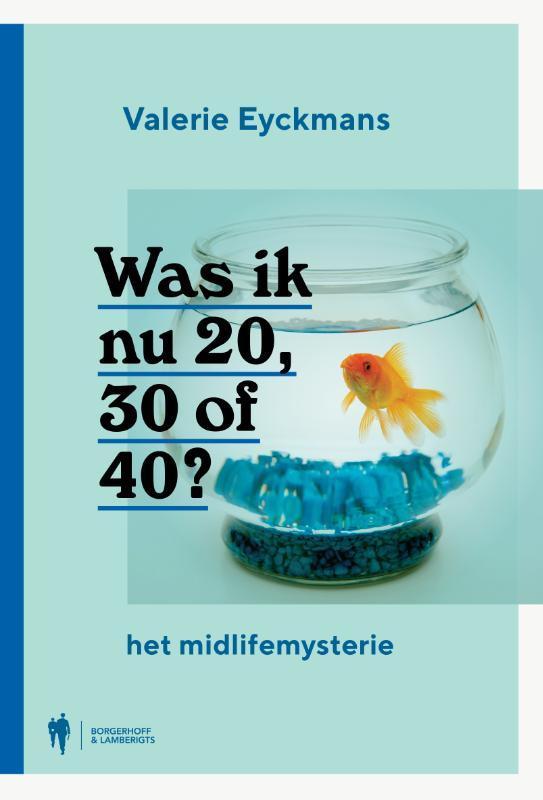 Was ik nu 20, 30 of 40 het midlifemysterie, Valerie Eyckmans, Paperback