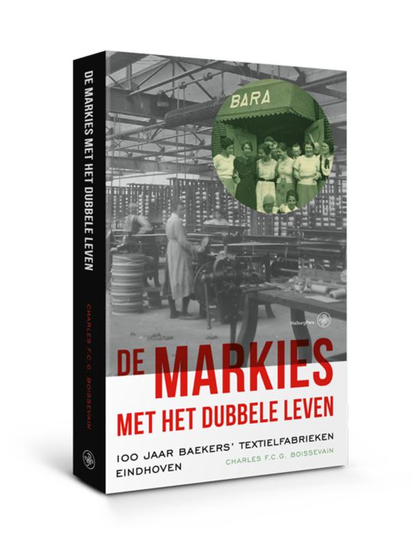 De markies met het dubbele leven. 100 jaar Baekers' Textielfabrieken Eindhoven, Boissevain, Charles
