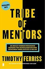 Tribe of mentors de meest indrukwekkende mensen ter wereld delen hun geheimen voor succes & geluk, Timothy Ferriss, Paperback
