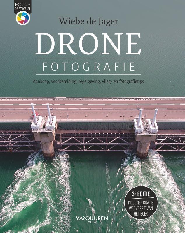 Dronefotografie. Aankoop, voorbereiding, regelgeving, vlieg- en fotografetips (3 editie), De Jager,