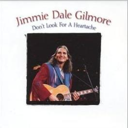 DON'T LOOK FOR A HEARTACH JIMMY DALE GILMORE, CD