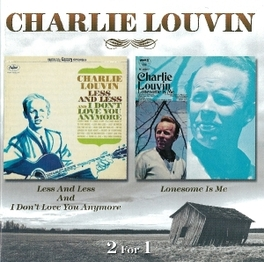 LESS AND LESS & I DON'T.. .. LOVE YOU ANYMORE / LONESOME IS ME, 2 ON 1 Audio CD, CHARLIE LOUVIN, CD