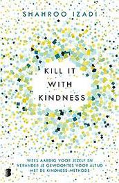 Kill it with kindness Weesaardigvoorjezelfenveranderjegewoontesvooraltijdmetdekindness-methode, Shahroo Izadi, Paperback