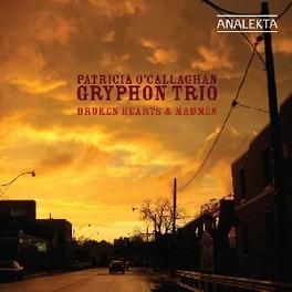 BROKEN HEARTS & MADMEN O'CALLAGHAN//WORKS BY DRAKE/GARDEL/MENDEZ GRYPHON TRIO, CD