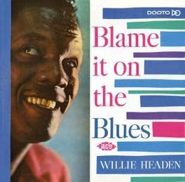 BLAME IT ON THE BLUES HIS DOOTSIE WILLIAMS DOOTONE & DOOTO RECORDINGS Audio CD, WILLIE HEADEN, CD