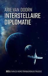 Interstellaire diplomatie. Deel 1 van de Homo Transversalis trilogie, Van Doorn, Arie, Paperback