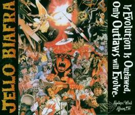 IF EVOLUTION IS OUTLAWED, ..ONLY OUTLAWS WILL EVOLVE JELLO BIAFRA, CD