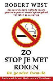 Zo stop je met roken - De gouden formule. Een revolutionaire methode van de grootste expert ter wereld op het gebied van roken en verslaving, West, Robert, Paperback