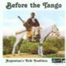 BEFORE THE TANGO ARGENTINA'S FOLK TRADITION Audio CD, V/A, CD