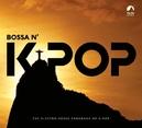 BOSSA N' K-POP WHERE K-POP...