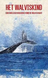 Het walviskind. Een familiegeschiedenis rond de walvisvaart, Tanja Wassenberg, Paperback