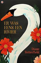 Er was eens een rivier. Setterfield, Diane, Paperback