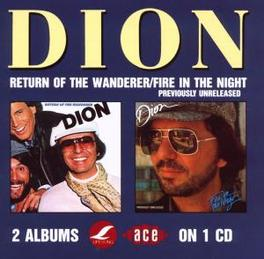 RETURN OF .../FIRE IN ... .. THE WANDERER/.. THE NIGHT -2 ON 1- Audio CD, DION, CD