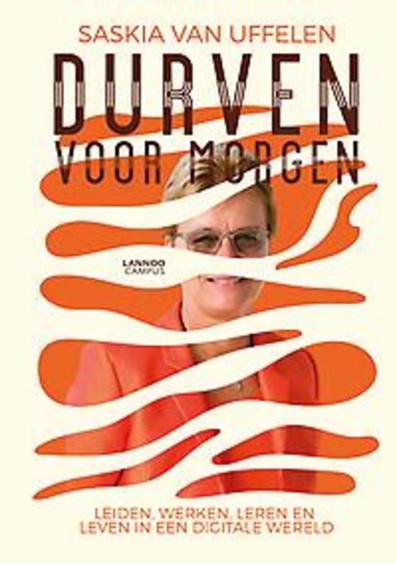 Durven voor morgen. Leiden, werken en leven in een digitale wereld, Saskia Van Uffelen, Paperback