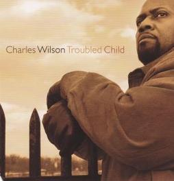 TROUBLED CHILD Audio CD, CHARLES WILSON, CD