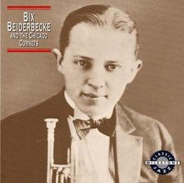 BIX BEIDERBECKE AND THE C W/THE CHICAGO CORNETS Audio CD, BIX BEIDERBECKE, CD