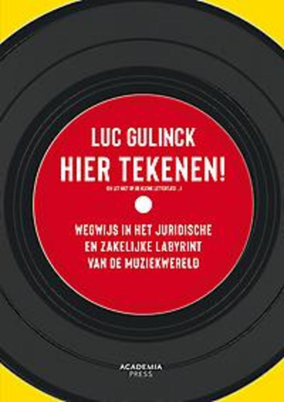 Hier tekenen! (En let niet op de kleine lettertjes). wegwijs in het juridische en zakelijke labyrint van de muziekwereld, Gulinck, Luc, Paperback
