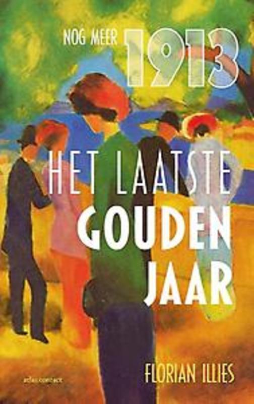 Het laatste gouden jaar. Nog meer 1913, Illies, Florian, Paperback