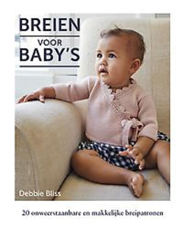 Breien voor baby's. 20 onweerstaanbare en makkelike breipatronen, Bliss, Debbie, Paperback