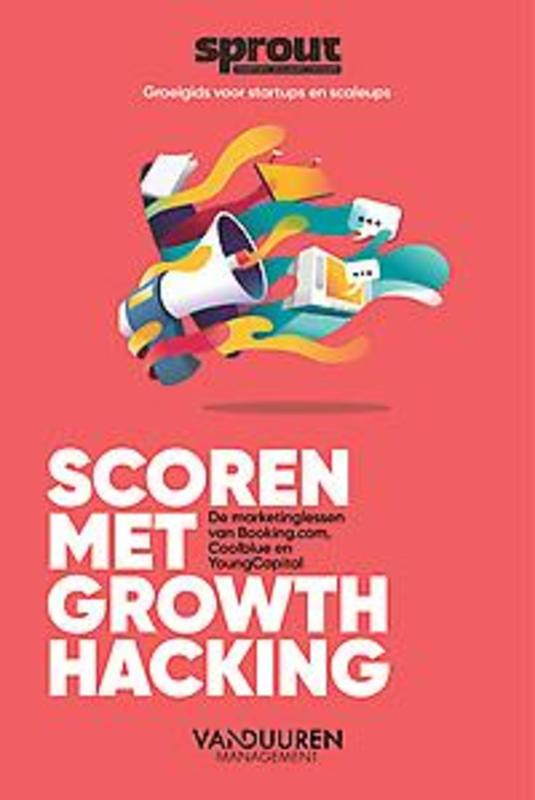 Scoren met Growth Hacking. De marketinglessen van Booking.com, Coolblue en YoungCapital, Paperback