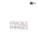 FRAGILE PHRASES