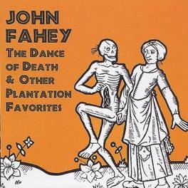DANCE OF DEATH & OTHER PL ..PLANTATION FAVORITES, EARLY 60 MATERIAL Audio CD, JOHN FAHEY, CD