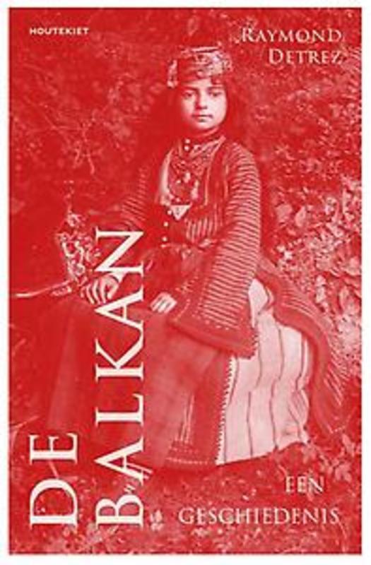 De Balkan Een geschiedenis, Raymond Detrez, Paperback