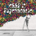 KEEP IT PSYCHEDELIC