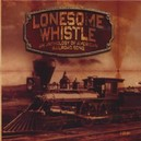 LONESOME WHISTLE AN ANTHOLOGY OF AMERICAN RAILROAD SONGS
